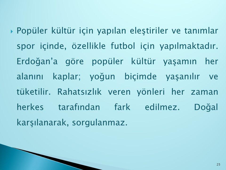  Popüler kültür için yapılan eleştiriler ve tanımlar spor içinde, özellikle futbol için yapılmaktadır. Erdoğan'a göre popüler kültür yaşamın her alan
