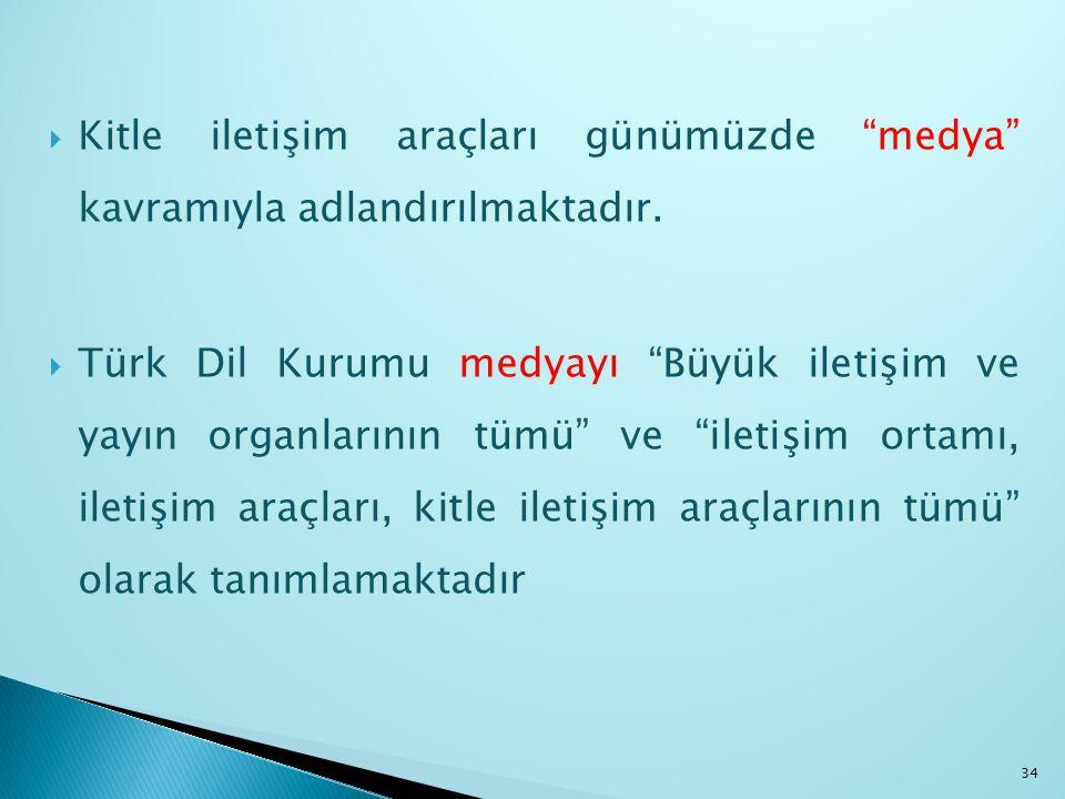 """ Kitle iletişim araçları günümüzde """"medya"""" kavramıyla adlandırılmaktadır.  Türk Dil Kurumu medyayı """"Büyük iletişim ve yayın organlarının tümü"""" ve """"i"""