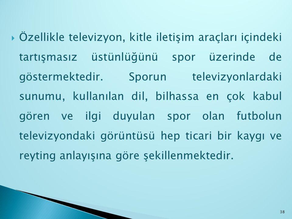  Özellikle televizyon, kitle iletişim araçları içindeki tartışmasız üstünlüğünü spor üzerinde de göstermektedir. Sporun televizyonlardaki sunumu, kul