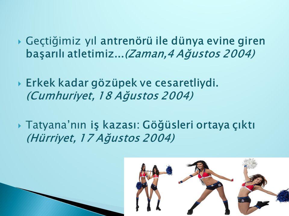  Geçtiğimiz yıl antrenörü ile dünya evine giren başarılı atletimiz...(Zaman,4 Ağustos 2004)  Erkek kadar gözüpek ve cesaretliydi. (Cumhuriyet, 18 Ağ