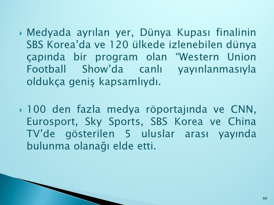 """ Medyada ayrılan yer, Dünya Kupası finalinin SBS Korea'da ve 120 ülkede izlenebilen dünya çapında bir program olan """"Western Union Football Show'da ca"""