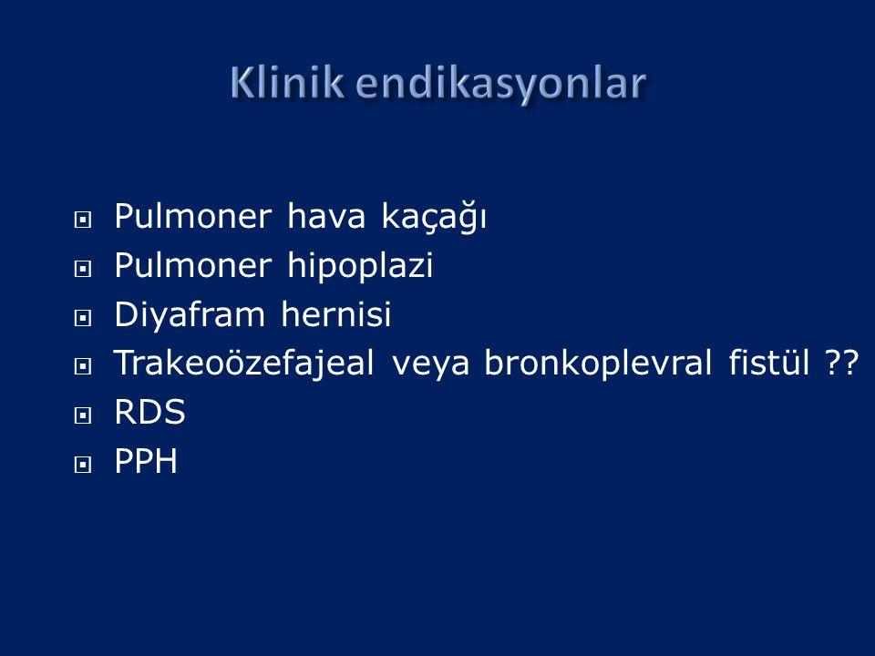  Pulmoner hava kaçağı  Pulmoner hipoplazi  Diyafram hernisi  Trakeoözefajeal veya bronkoplevral fistül ??  RDS  PPH