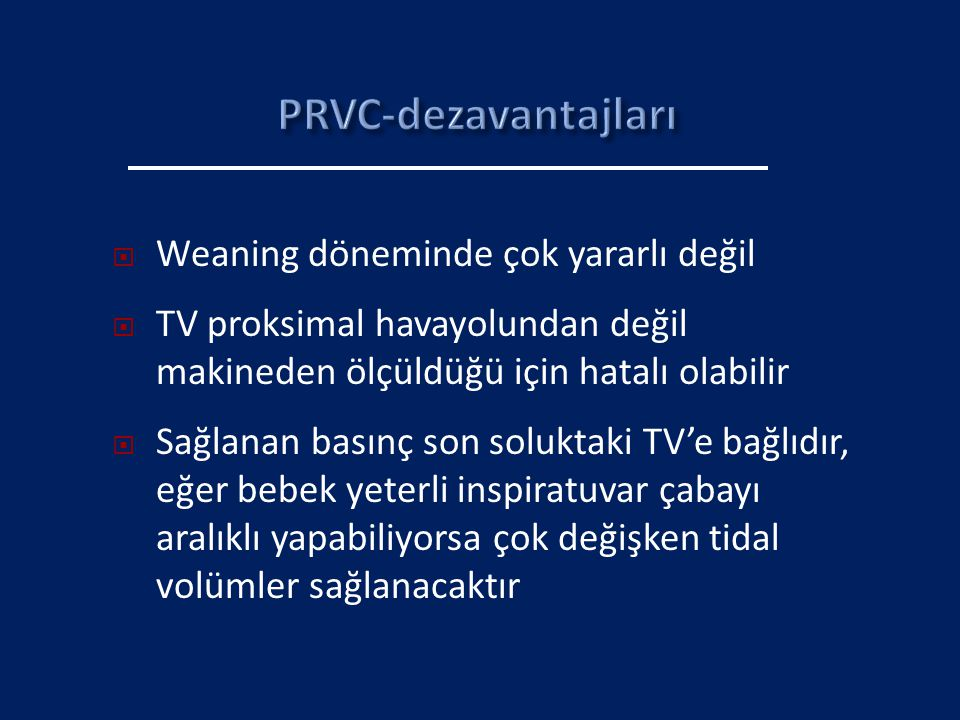  Weaning döneminde çok yararlı değil  TV proksimal havayolundan değil makineden ölçüldüğü için hatalı olabilir  Sağlanan basınç son soluktaki TV'e
