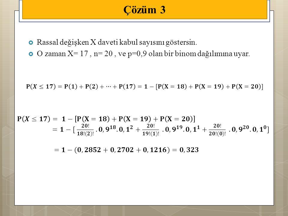  Rassal değişken X daveti kabul sayısını göstersin.  O zaman X= 17, n= 20, ve p=0,9 olan bir binom dağılımına uyar. Çözüm 3