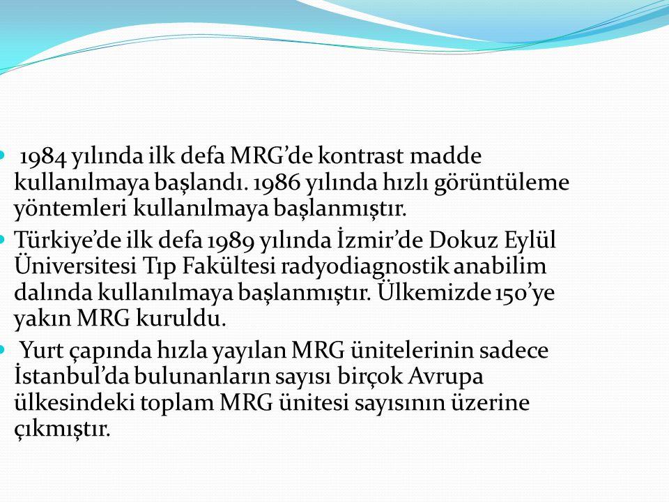  1984 yılında ilk defa MRG'de kontrast madde kullanılmaya başlandı. 1986 yılında hızlı görüntüleme yöntemleri kullanılmaya başlanmıştır.  Türkiye'de
