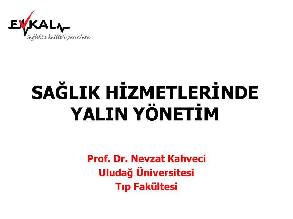 SAĞLIK HİZMETLERİNDE YALIN YÖNETİM Prof. Dr. Nevzat Kahveci Uludağ Üniversitesi Tıp Fakültesi