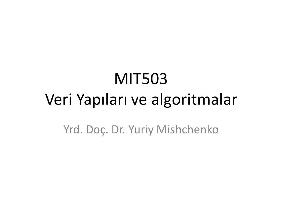 MIT503 Veri Yapıları ve algoritmalar Yrd. Doç. Dr. Yuriy Mishchenko