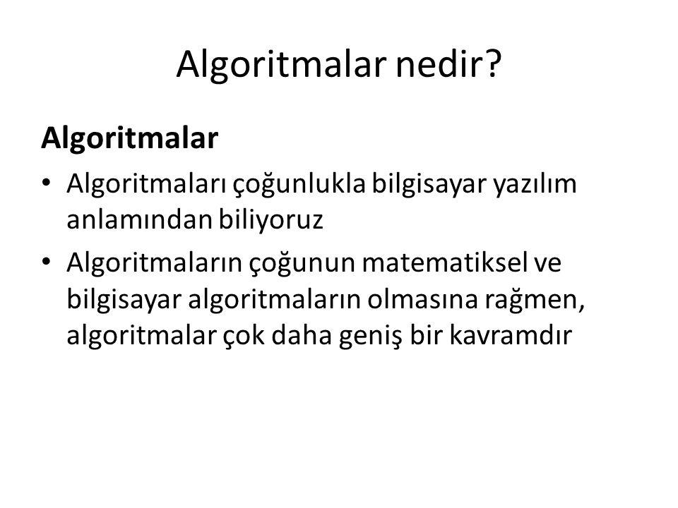 Algoritmalar nedir? Algoritmalar • Algoritmaları çoğunlukla bilgisayar yazılım anlamından biliyoruz • Algoritmaların çoğunun matematiksel ve bilgisaya