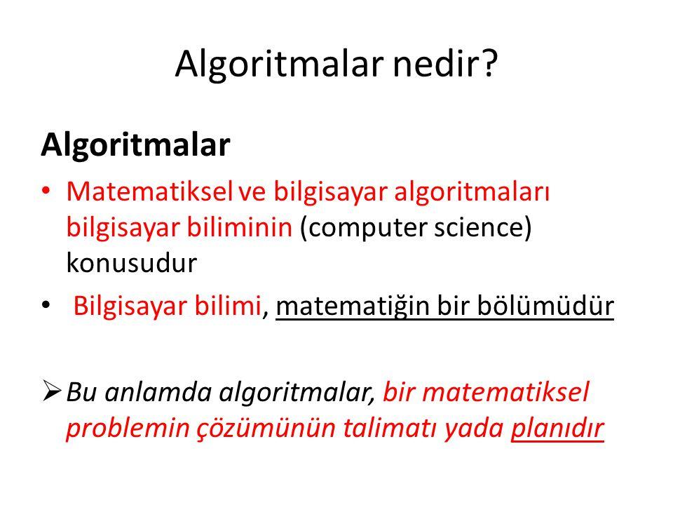 Algoritmalar nedir? Algoritmalar • Matematiksel ve bilgisayar algoritmaları bilgisayar biliminin (computer science) konusudur • Bilgisayar bilimi, mat