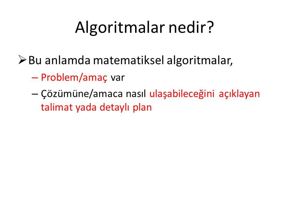 Algoritmalar nedir?  Bu anlamda matematiksel algoritmalar, – Problem/amaç var – Çözümüne/amaca nasıl ulaşabileceğini açıklayan talimat yada detaylı p