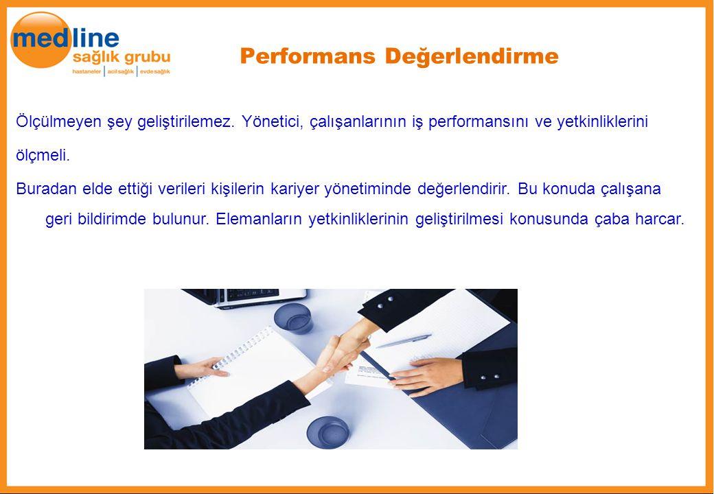 Performans Değerlendirme Ölçülmeyen şey geliştirilemez. Yönetici, çalışanlarının iş performansını ve yetkinliklerini ölçmeli. Buradan elde ettiği veri