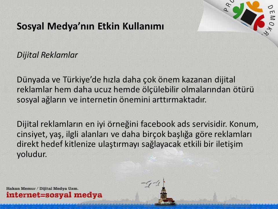 Sosyal Medya'nın Etkin Kullanımı Dijital Reklamlar Dünyada ve Türkiye'de hızla daha çok önem kazanan dijital reklamlar hem daha ucuz hemde ölçülebilir olmalarından ötürü sosyal ağların ve internetin önemini arttırmaktadır.