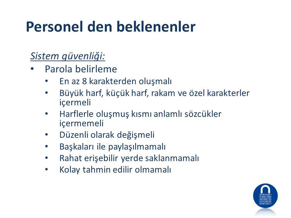 Personel den beklenenler Sistem güvenliği: • Parola belirleme • En az 8 karakterden oluşmalı • Büyük harf, küçük harf, rakam ve özel karakterler içerm
