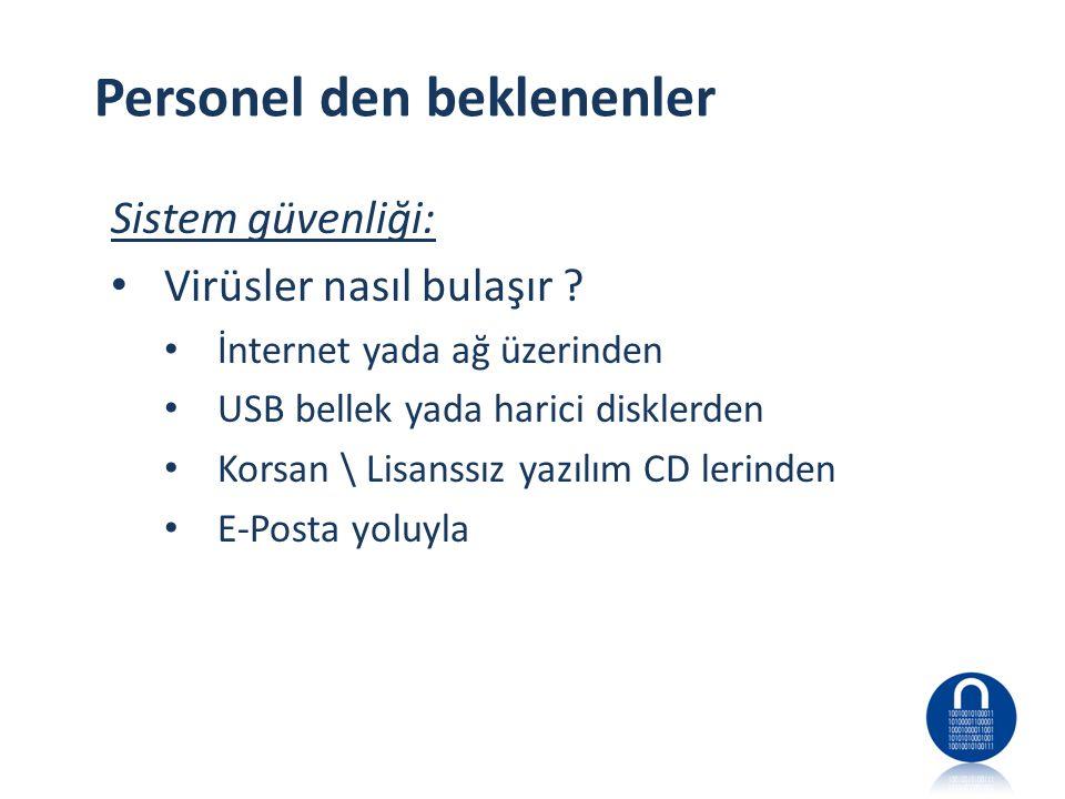 Personel den beklenenler Sistem güvenliği: • Virüsler nasıl bulaşır ? • İnternet yada ağ üzerinden • USB bellek yada harici disklerden • Korsan \ Lisa