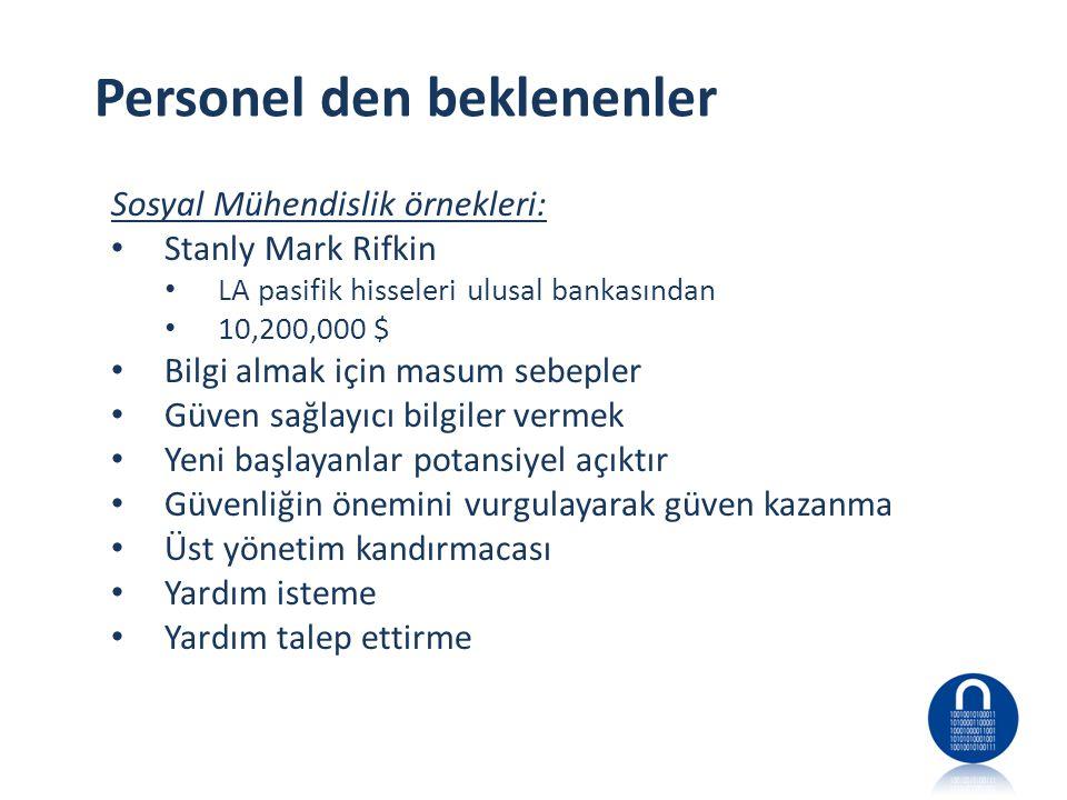 Personel den beklenenler Sosyal Mühendislik örnekleri: • Stanly Mark Rifkin • LA pasifik hisseleri ulusal bankasından • 10,200,000 $ • Bilgi almak içi