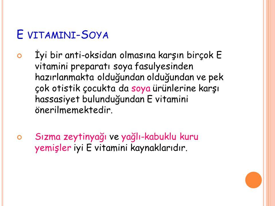 E VITAMINI -S OYA İyi bir anti-oksidan olmasına karşın birçok E vitamini preparatı soya fasulyesinden hazırlanmakta olduğundan olduğundan ve pek çok o