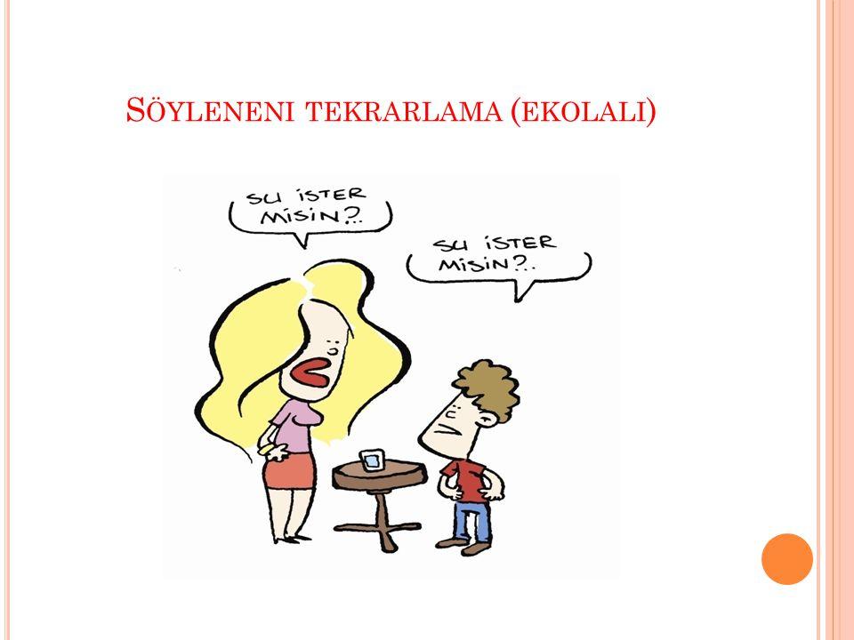 S ÖYLENENI TEKRARLAMA ( EKOLALI )