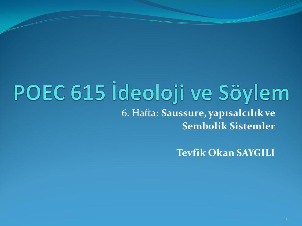 6. Hafta: Saussure, yapısalcılık ve Sembolik Sistemler Tevfik Okan SAYGILI 1