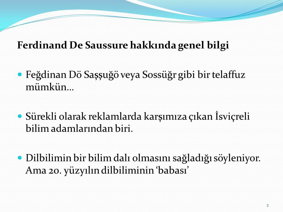 Ferdinand De Saussure hakkında genel bilgi  Feğdinan Dö Saşşuğö veya Sossüğr gibi bir telaffuz mümkün…  Sürekli olarak reklamlarda karşımıza çıkan İsviçreli bilim adamlarından biri.