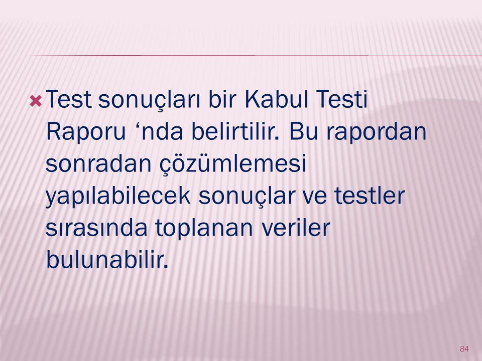  Test sonuçları bir Kabul Testi Raporu 'nda belirtilir.