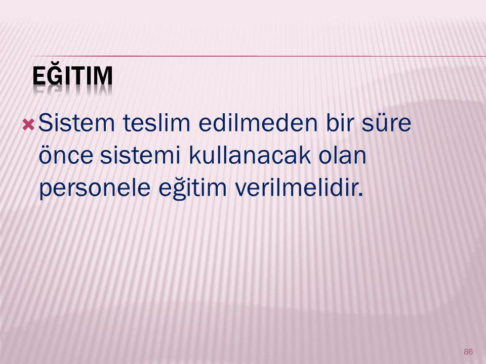  Sistem teslim edilmeden bir süre önce sistemi kullanacak olan personele eğitim verilmelidir. 86