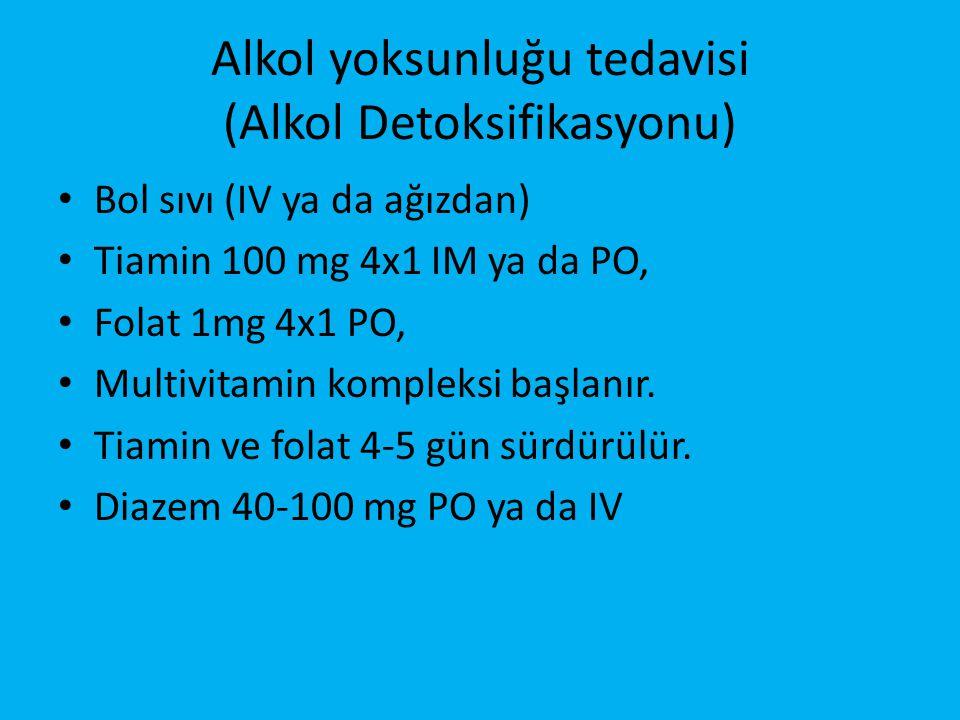 Alkol yoksunluğu tedavisi (Alkol Detoksifikasyonu) • Bol sıvı (IV ya da ağızdan) • Tiamin 100 mg 4x1 IM ya da PO, • Folat 1mg 4x1 PO, • Multivitamin k