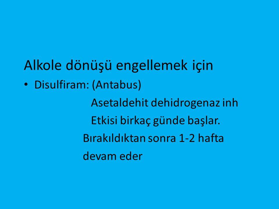 Alkole dönüşü engellemek için • Disulfiram: (Antabus) Asetaldehit dehidrogenaz inh Etkisi birkaç günde başlar. Bırakıldıktan sonra 1-2 hafta devam ede