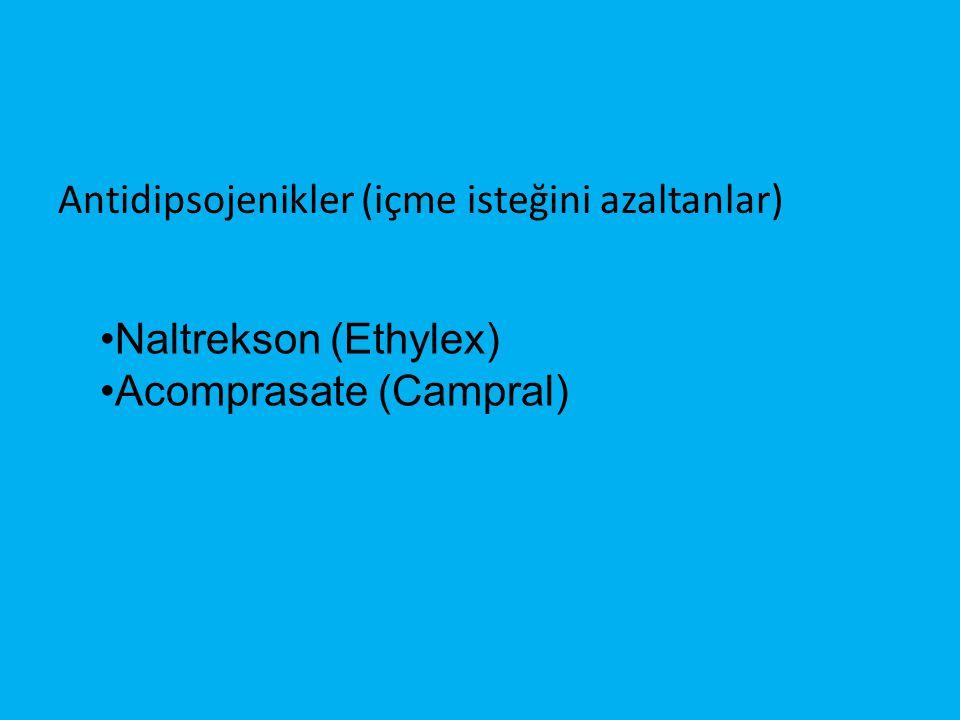 Antidipsojenikler (içme isteğini azaltanlar) •Naltrekson (Ethylex) •Acomprasate (Campral)