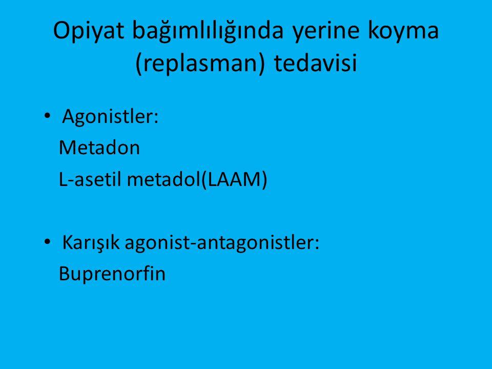 Opiyat bağımlılığında yerine koyma (replasman) tedavisi • Agonistler: Metadon L-asetil metadol(LAAM) • Karışık agonist-antagonistler: Buprenorfin