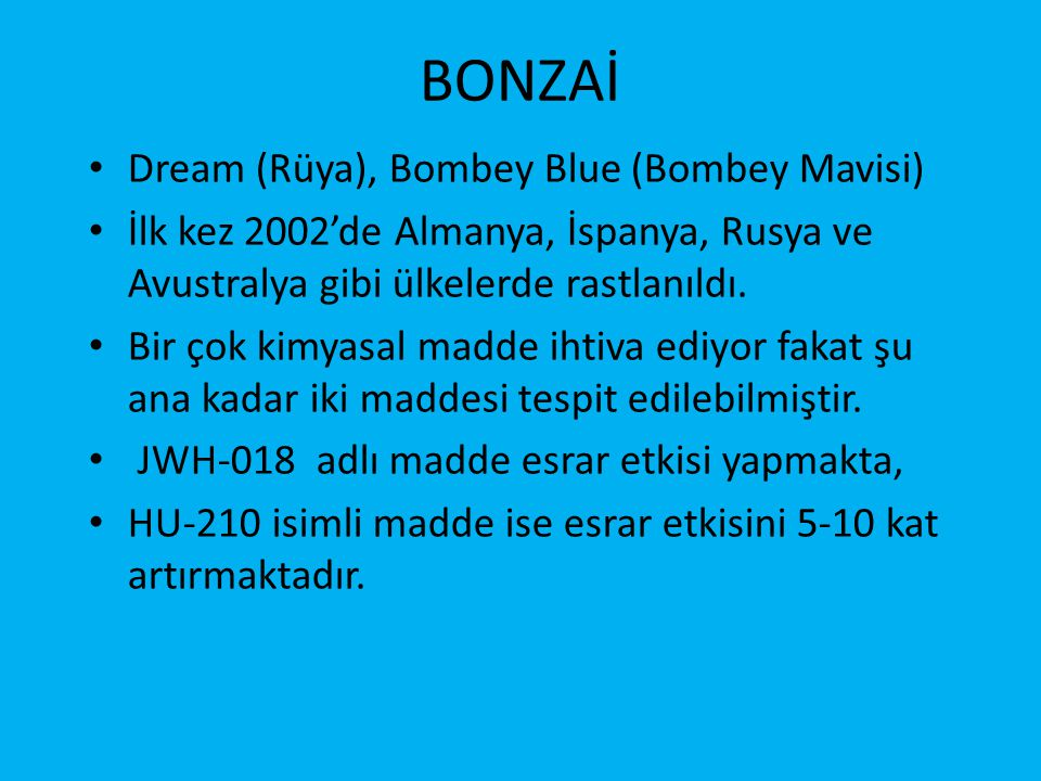 BONZAİ • Dream (Rüya), Bombey Blue (Bombey Mavisi) • İlk kez 2002'de Almanya, İspanya, Rusya ve Avustralya gibi ülkelerde rastlanıldı.