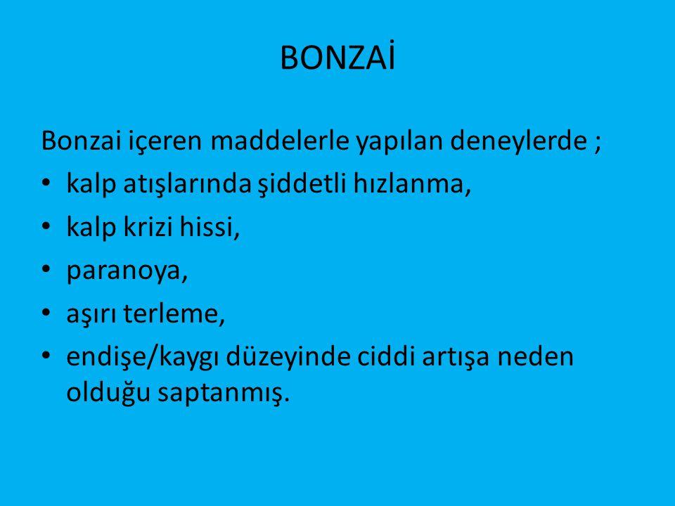 BONZAİ Bonzai içeren maddelerle yapılan deneylerde ; • kalp atışlarında şiddetli hızlanma, • kalp krizi hissi, • paranoya, • aşırı terleme, • endişe/kaygı düzeyinde ciddi artışa neden olduğu saptanmış.