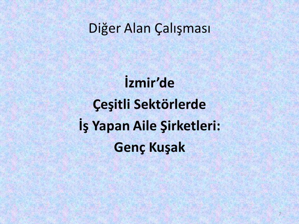 Diğer Alan Çalışması İzmir'de Çeşitli Sektörlerde İş Yapan Aile Şirketleri: Genç Kuşak 7