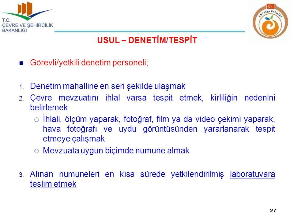 USUL – DENETİM/TESPİT  Görevli/yetkili denetim personeli; 1.