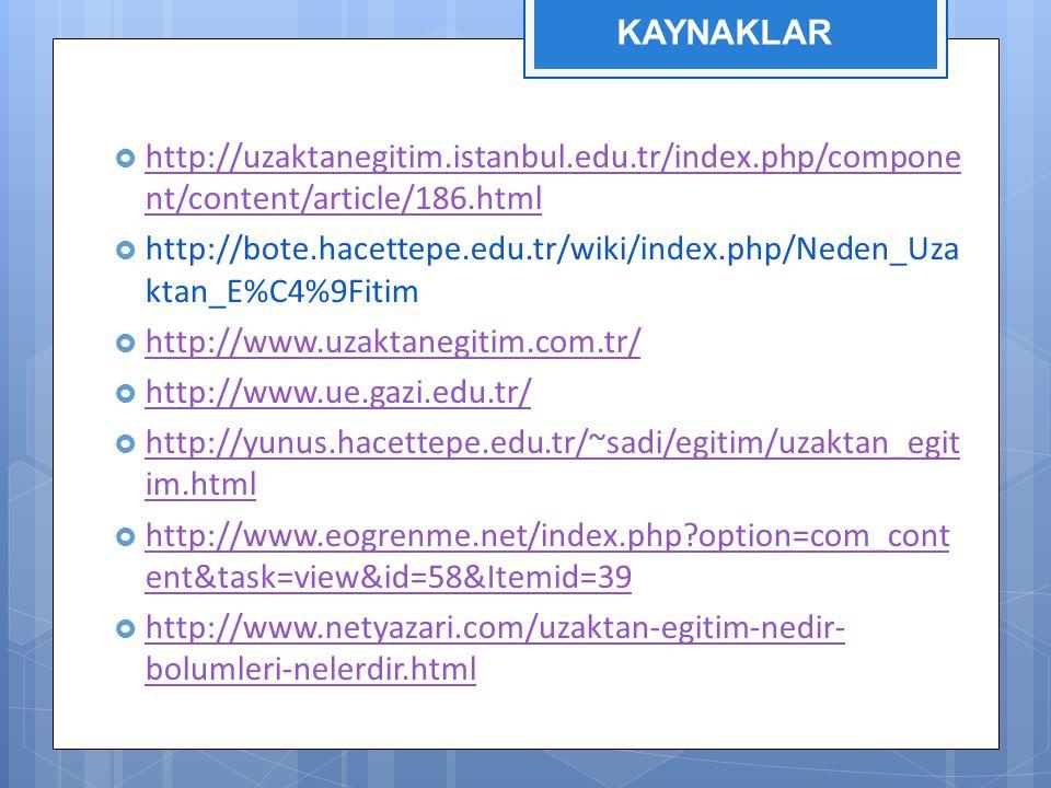  http://uzaktanegitim.istanbul.edu.tr/index.php/compone nt/content/article/186.html http://uzaktanegitim.istanbul.edu.tr/index.php/compone nt/content/article/186.html  http://bote.hacettepe.edu.tr/wiki/index.php/Neden_Uza ktan_E%C4%9Fitim  http://www.uzaktanegitim.com.tr/ http://www.uzaktanegitim.com.tr/  http://www.ue.gazi.edu.tr/ http://www.ue.gazi.edu.tr/  http://yunus.hacettepe.edu.tr/~sadi/egitim/uzaktan_egit im.html http://yunus.hacettepe.edu.tr/~sadi/egitim/uzaktan_egit im.html  http://www.eogrenme.net/index.php?option=com_cont ent&task=view&id=58&Itemid=39 http://www.eogrenme.net/index.php?option=com_cont ent&task=view&id=58&Itemid=39  http://www.netyazari.com/uzaktan-egitim-nedir- bolumleri-nelerdir.html http://www.netyazari.com/uzaktan-egitim-nedir- bolumleri-nelerdir.html KAYNAKLAR