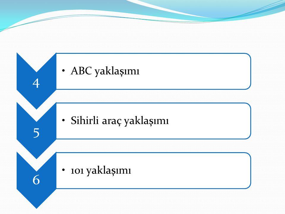 4 •ABC yaklaşımı 5 •Sihirli araç yaklaşımı 6 •101 yaklaşımı