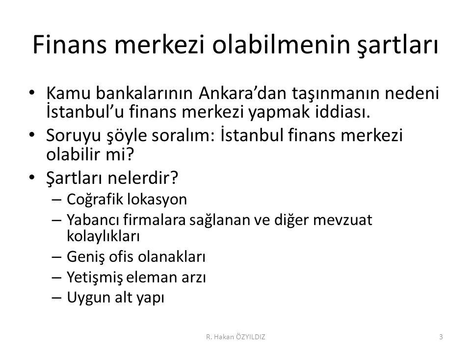 Finans merkezi olabilmenin şartları • Kamu bankalarının Ankara'dan taşınmanın nedeni İstanbul'u finans merkezi yapmak iddiası.