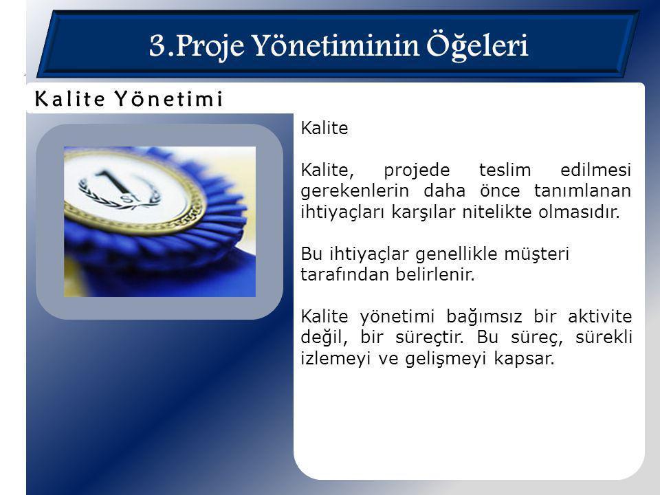 3.Proje Yönetiminin Ö ğ eleri Kalite Kalite, projede teslim edilmesi gerekenlerin daha önce tanımlanan ihtiyaçları karşılar nitelikte olmasıdır. Bu ih