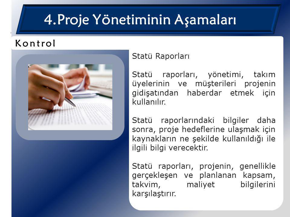 4.Proje Yönetiminin Aşamaları Statü Raporları Statü raporları, yönetimi, takım üyelerinin ve müşterileri projenin gidişatından haberdar etmek için kul