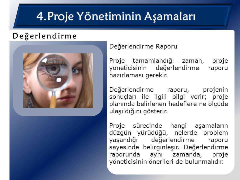 4.Proje Yönetiminin Aşamaları Değerlendirme Raporu Proje tamamlandığı zaman, proje yöneticisinin değerlendirme raporu hazırlaması gerekir. Değerlendir