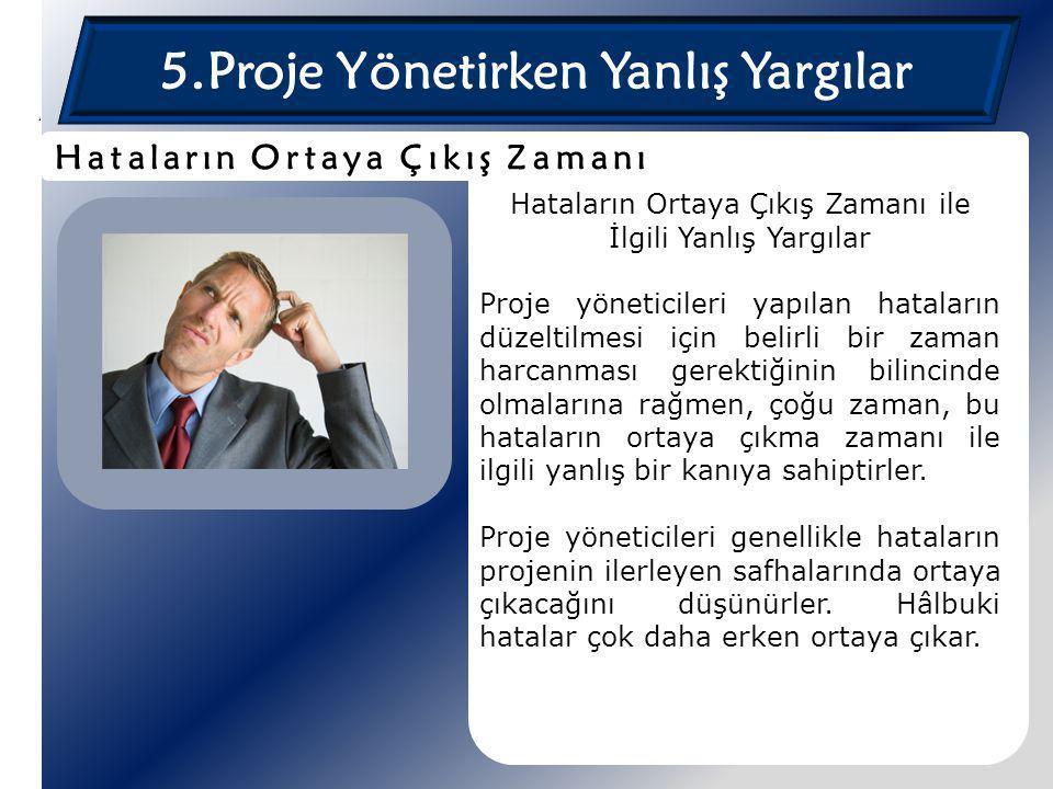5.Proje Yönetirken Yanlış Yargılar Hataların Ortaya Çıkış Zamanı ile İlgili Yanlış Yargılar Proje yöneticileri yapılan hataların düzeltilmesi için bel