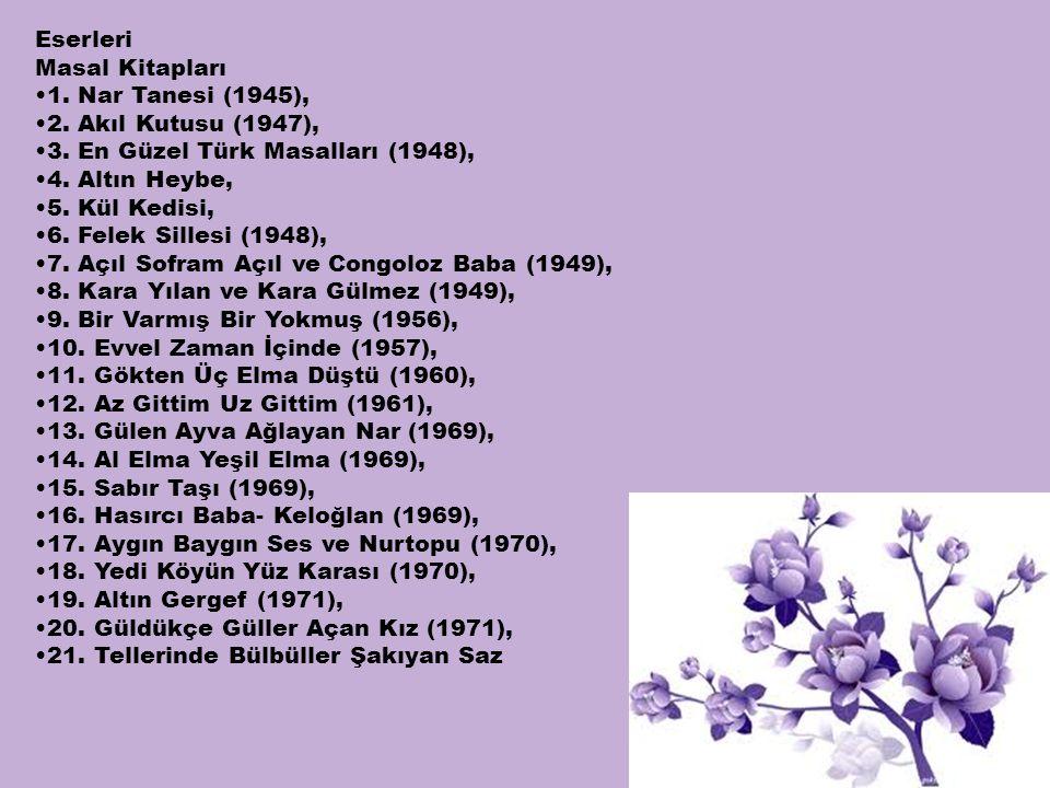 Eserleri Masal Kitapları •1. Nar Tanesi (1945), •2. Akıl Kutusu (1947), •3. En Güzel Türk Masalları (1948), •4. Altın Heybe, •5. Kül Kedisi, •6. Felek