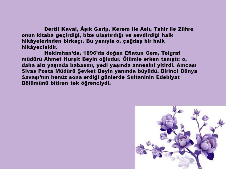 Dertli Kaval, Âşık Garip, Kerem ile Aslı, Tahir ile Zühre onun kitaba geçirdiği, bize ulaştırdığı ve sevdirdiği halk hikâyelerinden birkaçı. Bu yanıyl