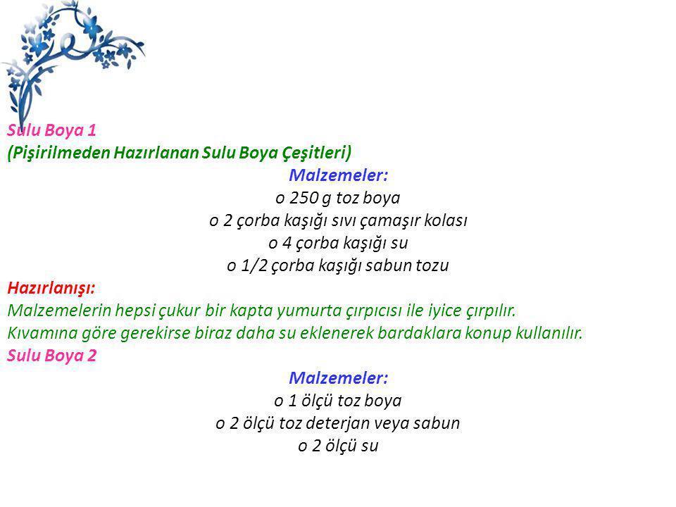 Sulu Boya 1 (Pişirilmeden Hazırlanan Sulu Boya Çeşitleri) Malzemeler: o 250 g toz boya o 2 çorba kaşığı sıvı çamaşır kolası o 4 çorba kaşığı su o 1/2