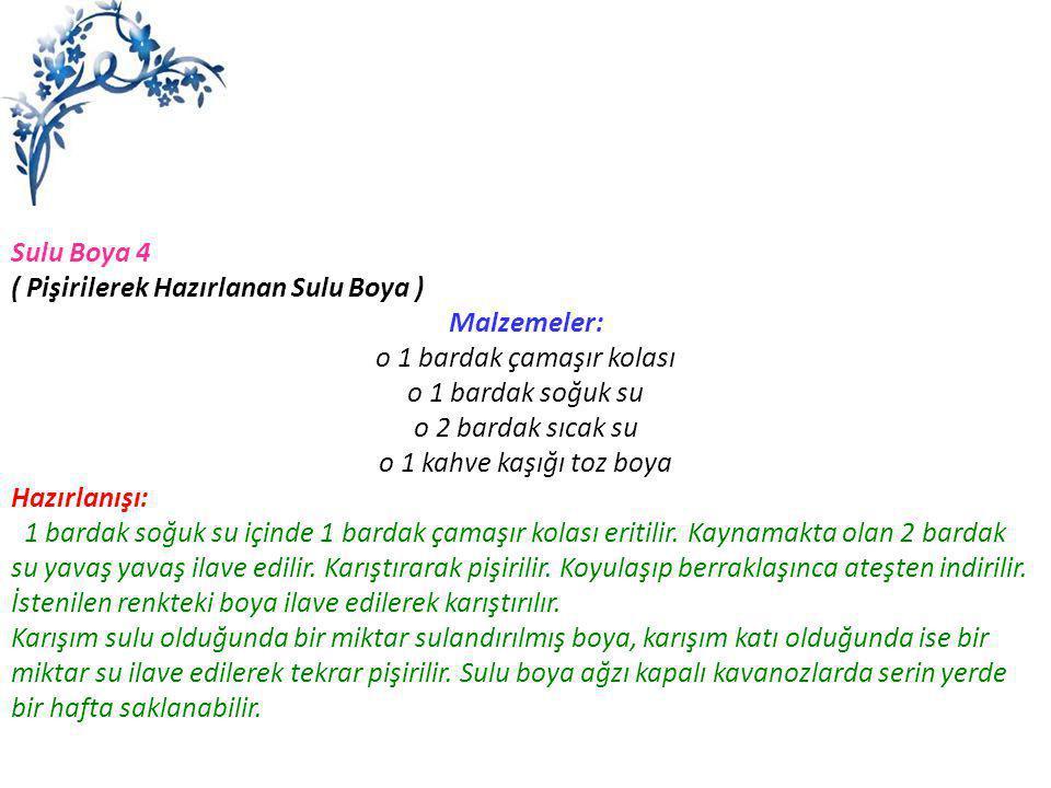 Sulu Boya 4 ( Pişirilerek Hazırlanan Sulu Boya ) Malzemeler: o 1 bardak çamaşır kolası o 1 bardak soğuk su o 2 bardak sıcak su o 1 kahve kaşığı toz bo