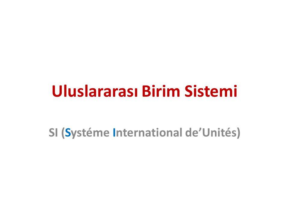 Uluslararası Birim Sistemi SI (Systéme International de'Unités)