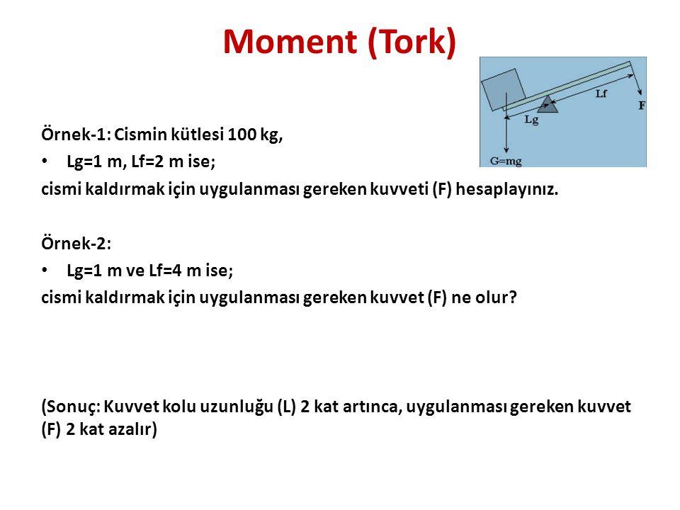 Moment (Tork) Örnek-1: Cismin kütlesi 100 kg, • Lg=1 m, Lf=2 m ise; cismi kaldırmak için uygulanması gereken kuvveti (F) hesaplayınız.