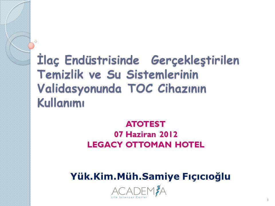İlaç Endüstrisinde Gerçekleştirilen Temizlik ve Su Sistemlerinin Validasyonunda TOC Cihazının Kullanımı ATOTEST 07 Haziran 2012 LEGACY OTTOMAN HOTEL 1