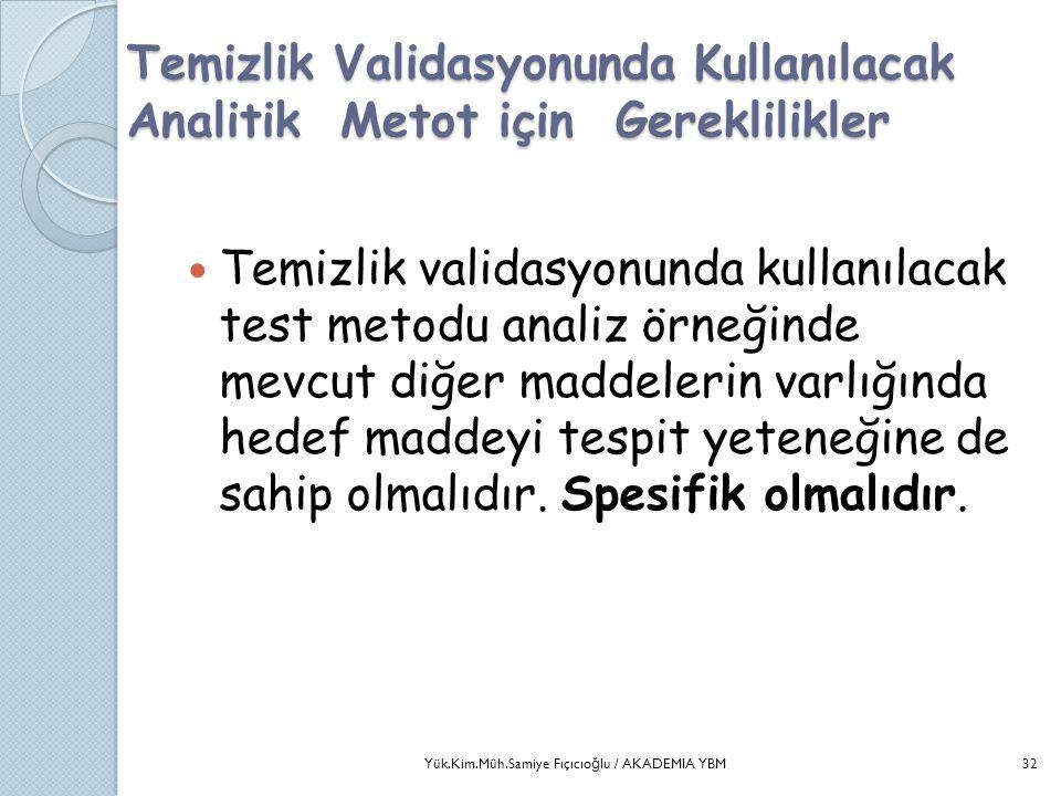 Temizlik Validasyonunda Kullanılacak Analitik Metot için Gereklilikler  Temizlik validasyonunda kullanılacak test metodu analiz örneğinde mevcut diğe