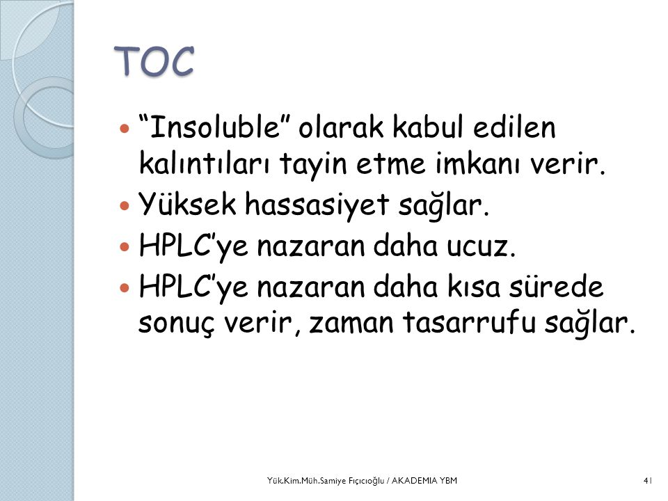 """TOC  """"Insoluble"""" olarak kabul edilen kalıntıları tayin etme imkanı verir.  Yüksek hassasiyet sağlar.  HPLC'ye nazaran daha ucuz.  HPLC'ye nazaran"""