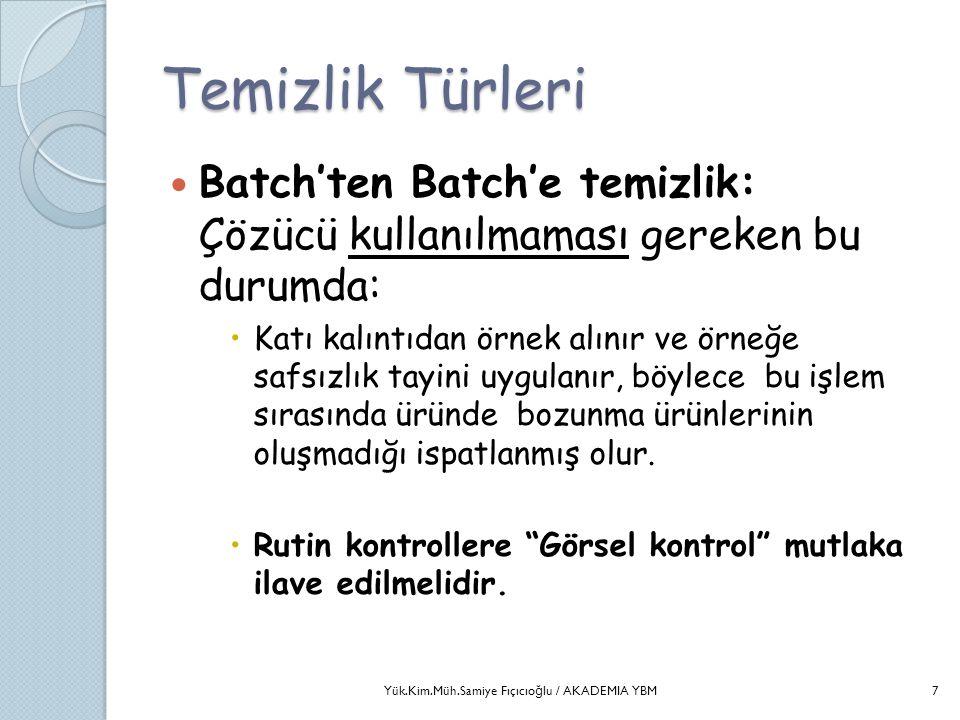 Temizlik Türleri  Batch'ten Batch'e temizlik: Çözücü kullanılmaması gereken bu durumda:  Katı kalıntıdan örnek alınır ve örneğe safsızlık tayini uyg